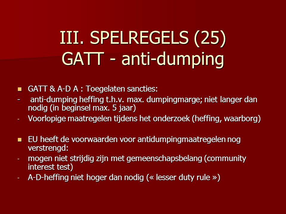III. SPELREGELS (25) GATT - anti-dumping GATT & A-D A : Toegelaten sancties: GATT & A-D A : Toegelaten sancties: - anti-dumping heffing t.h.v. max. du