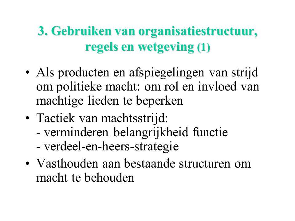 3. Gebruiken van organisatiestructuur, regels en wetgeving (1) Als producten en afspiegelingen van strijd om politieke macht: om rol en invloed van ma