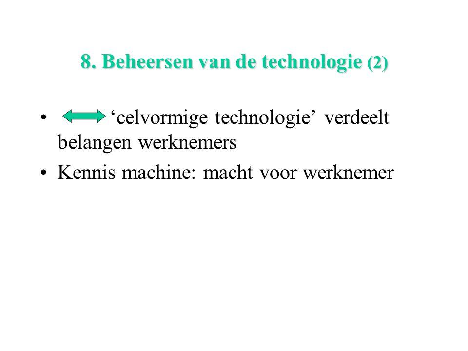 8. Beheersen van de technologie (2) 'celvormige technologie' verdeelt belangen werknemers Kennis machine: macht voor werknemer