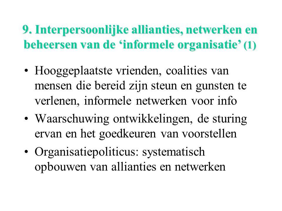 9. Interpersoonlijke allianties, netwerken en beheersen van de 'informele organisatie' (1) Hooggeplaatste vrienden, coalities van mensen die bereid zi