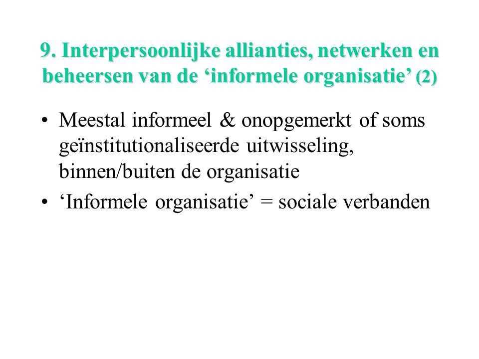 9. Interpersoonlijke allianties, netwerken en beheersen van de 'informele organisatie' (2) Meestal informeel & onopgemerkt of soms geïnstitutionalisee
