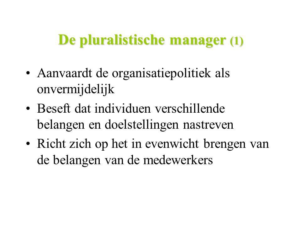 De pluralistische manager (1) Aanvaardt de organisatiepolitiek als onvermijdelijk Beseft dat individuen verschillende belangen en doelstellingen nastr