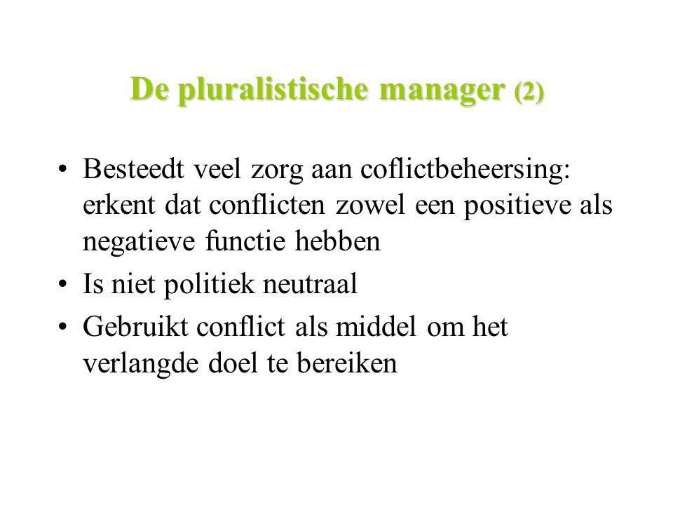 De pluralistische manager (2) Besteedt veel zorg aan coflictbeheersing: erkent dat conflicten zowel een positieve als negatieve functie hebben Is niet