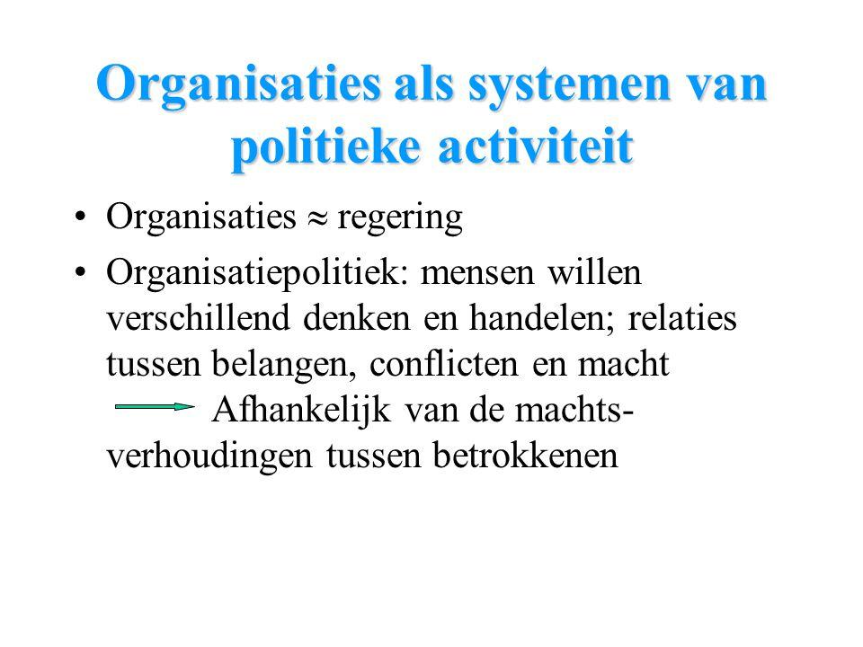 Organisaties als systemen van politieke activiteit Organisaties  regering Organisatiepolitiek: mensen willen verschillend denken en handelen; relatie
