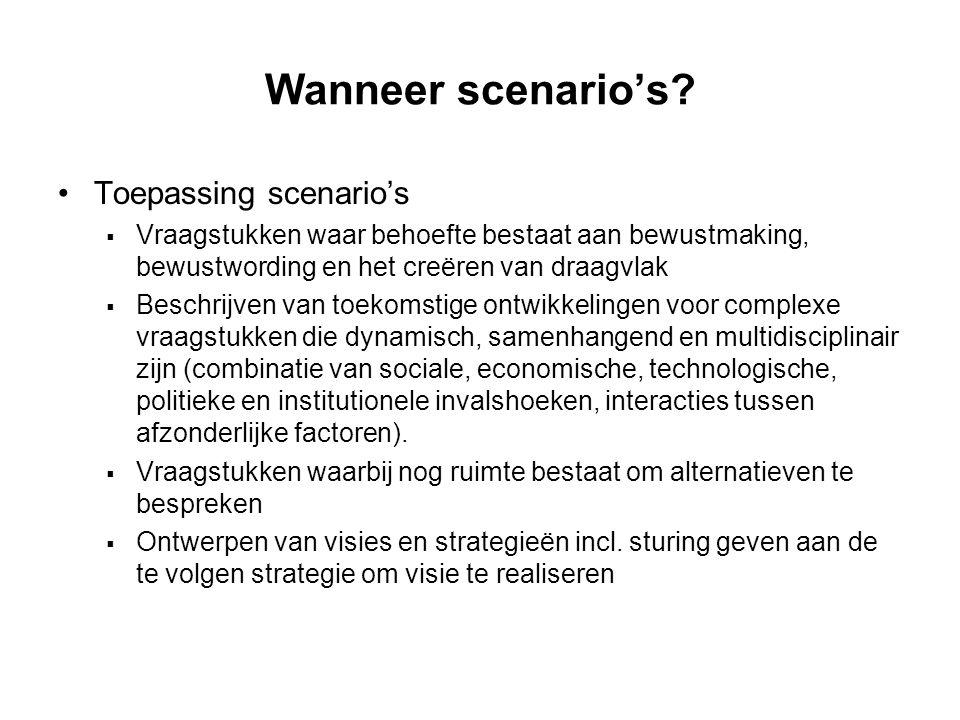 Wanneer scenario's? Toepassing scenario's  Vraagstukken waar behoefte bestaat aan bewustmaking, bewustwording en het creëren van draagvlak  Beschrij
