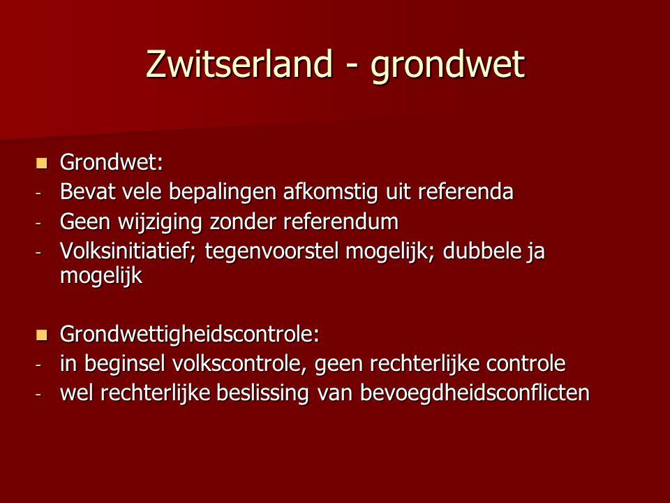 Zwitserland - grondwet Grondwet: Grondwet: - Bevat vele bepalingen afkomstig uit referenda - Geen wijziging zonder referendum - Volksinitiatief; tegen