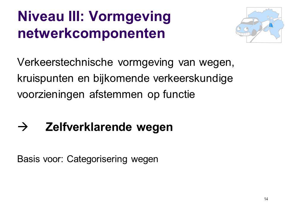 14 Niveau III: Vormgeving netwerkcomponenten Verkeerstechnische vormgeving van wegen, kruispunten en bijkomende verkeerskundige voorzieningen afstemme