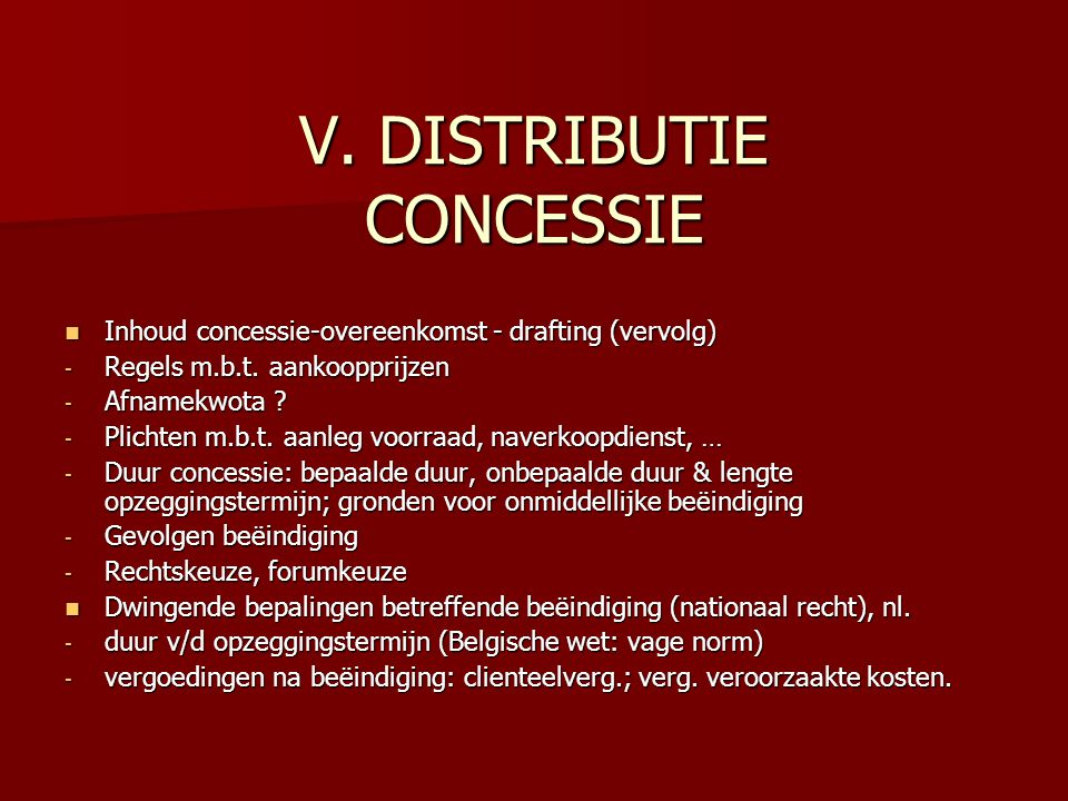 V. DISTRIBUTIE CONCESSIE Inhoud concessie-overeenkomst - drafting (vervolg) Inhoud concessie-overeenkomst - drafting (vervolg) - Regels m.b.t. aankoop