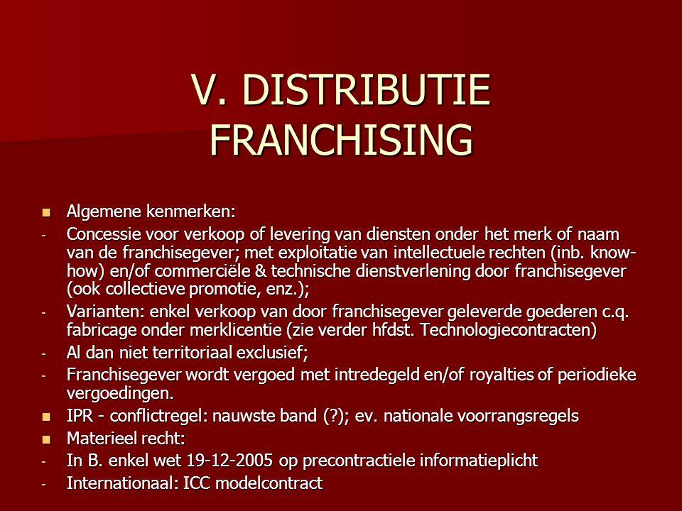 V. DISTRIBUTIE FRANCHISING Algemene kenmerken: Algemene kenmerken: - Concessie voor verkoop of levering van diensten onder het merk of naam van de fra
