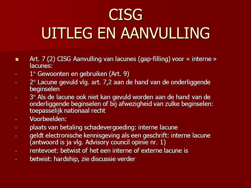 CISG UITLEG EN AANVULLING Art. 7 (2) CISG Aanvulling van lacunes (gap-filling) voor « interne » lacunes: Art. 7 (2) CISG Aanvulling van lacunes (gap-f
