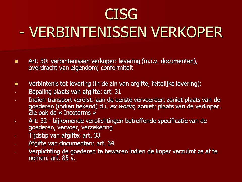 CISG - VERBINTENISSEN VERKOPER Art. 30: verbintenissen verkoper: levering (m.i.v. documenten), overdracht van eigendom; conformiteit Art. 30: verbinte