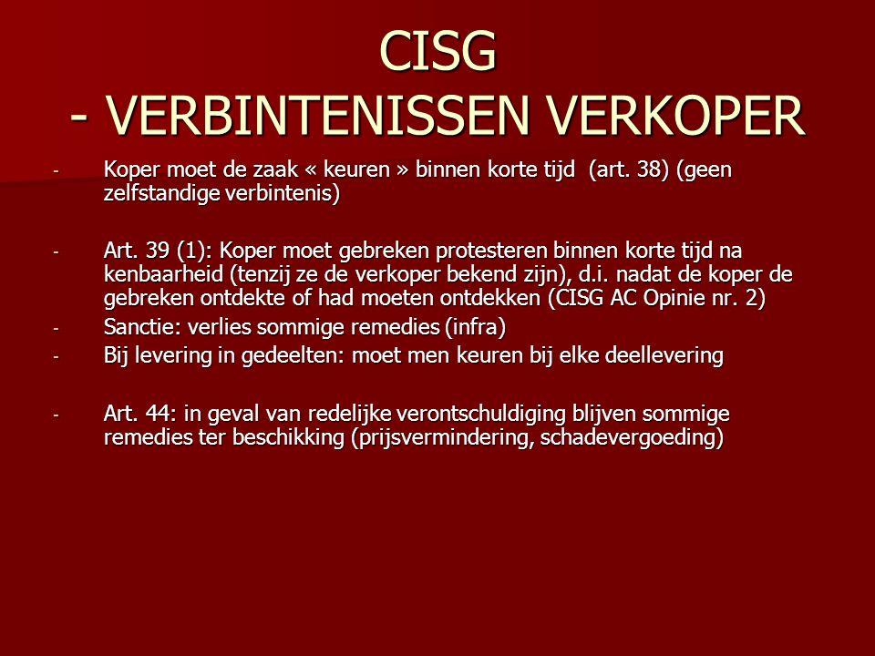 CISG - VERBINTENISSEN VERKOPER - Koper moet de zaak « keuren » binnen korte tijd (art. 38) (geen zelfstandige verbintenis) - Art. 39 (1): Koper moet g