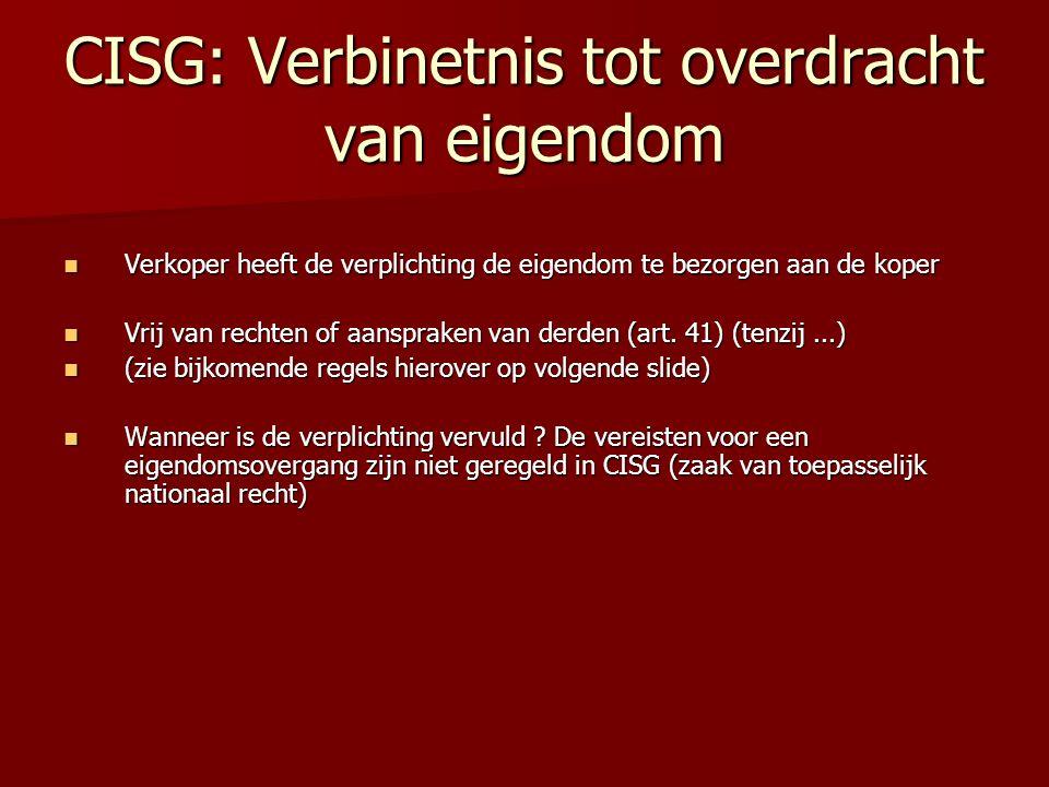CISG: Verbinetnis tot overdracht van eigendom Verkoper heeft de verplichting de eigendom te bezorgen aan de koper Verkoper heeft de verplichting de eigendom te bezorgen aan de koper Vrij van rechten of aanspraken van derden (art.