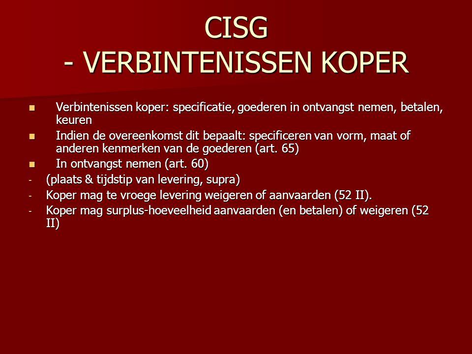 CISG - VERBINTENISSEN KOPER Verbintenissen koper: specificatie, goederen in ontvangst nemen, betalen, keuren Verbintenissen koper: specificatie, goede