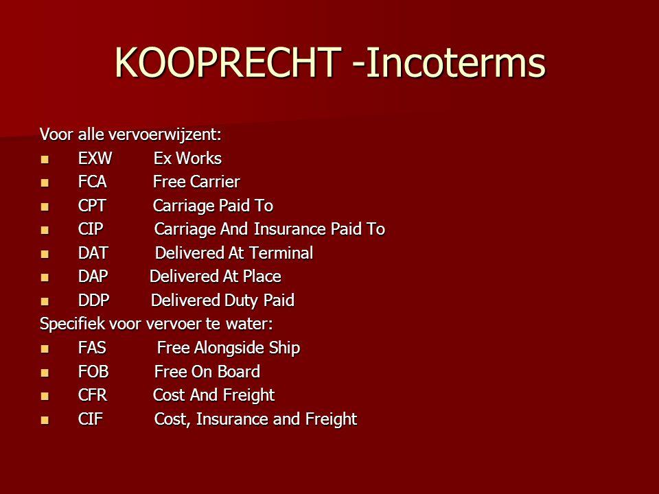 KOOPRECHT -Incoterms Voor alle vervoerwijzent: EXW Ex Works EXW Ex Works FCA Free Carrier FCA Free Carrier CPT Carriage Paid To CPT Carriage Paid To C