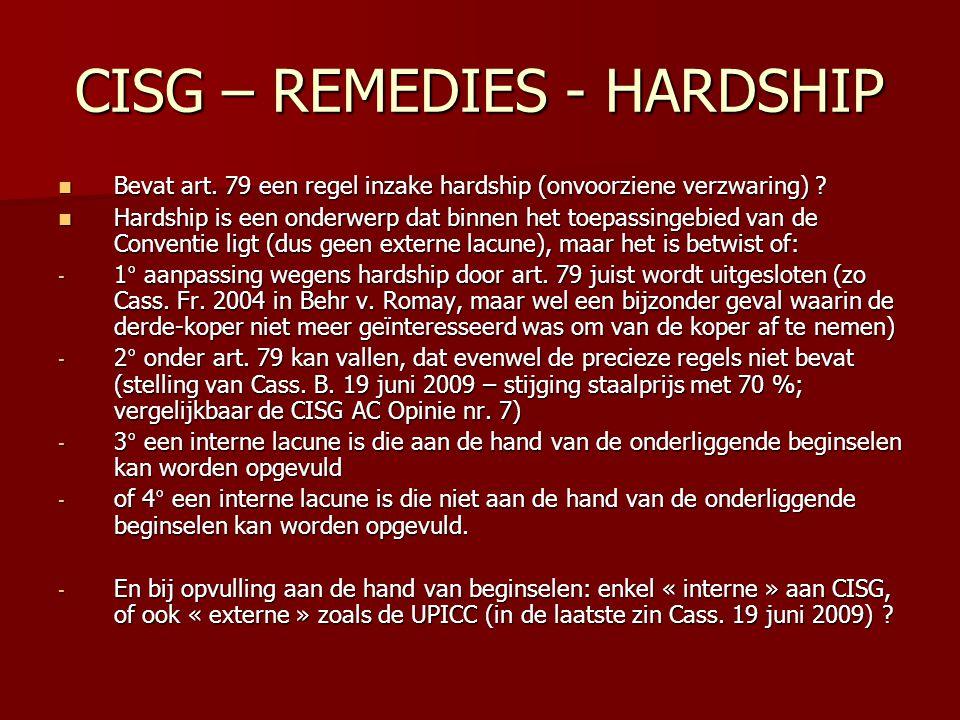 CISG – REMEDIES - HARDSHIP Bevat art. 79 een regel inzake hardship (onvoorziene verzwaring) ? Bevat art. 79 een regel inzake hardship (onvoorziene ver