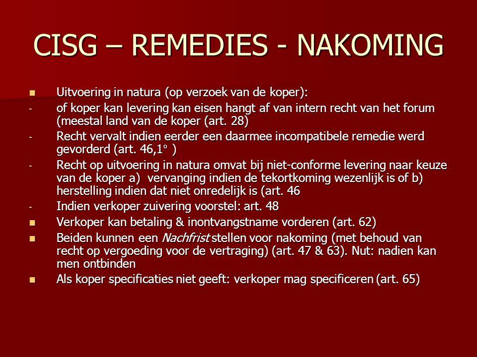 CISG – REMEDIES - NAKOMING Uitvoering in natura (op verzoek van de koper): Uitvoering in natura (op verzoek van de koper): - of koper kan levering kan