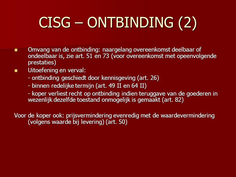 CISG – ONTBINDING (2) Omvang van de ontbinding: naargelang overeenkomst deelbaar of ondeelbaar is, zie art. 51 en 73 (voor overeenkomst met opeenvolge