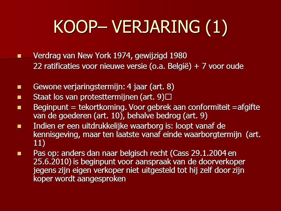 KOOP– VERJARING (1) Verdrag van New York 1974, gewijzigd 1980 Verdrag van New York 1974, gewijzigd 1980 22 ratificaties voor nieuwe versie (o.a. Belgi