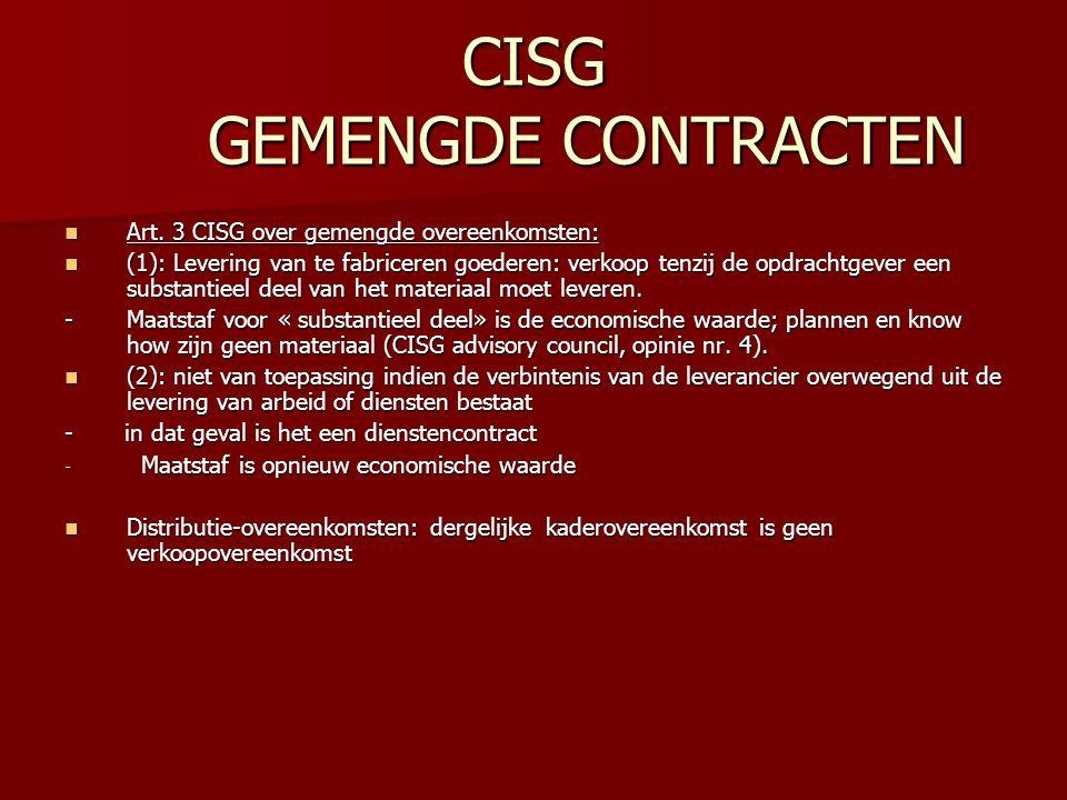 CISG GEMENGDE CONTRACTEN Art. 3 CISG over gemengde overeenkomsten: Art. 3 CISG over gemengde overeenkomsten: (1): Levering van te fabriceren goederen: