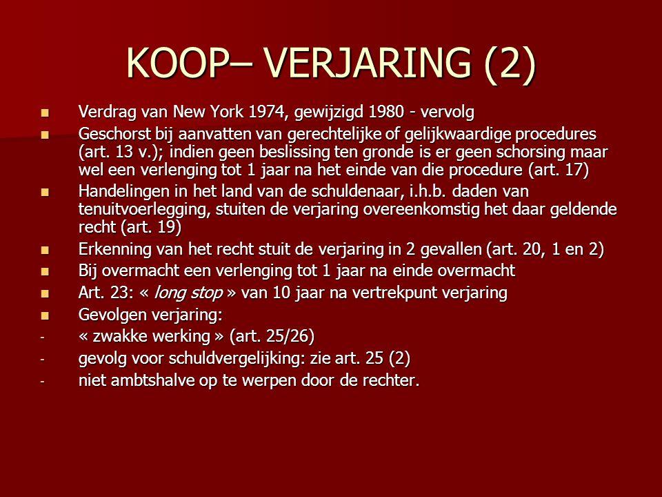 KOOP– VERJARING (2) Verdrag van New York 1974, gewijzigd 1980 - vervolg Verdrag van New York 1974, gewijzigd 1980 - vervolg Geschorst bij aanvatten van gerechtelijke of gelijkwaardige procedures (art.