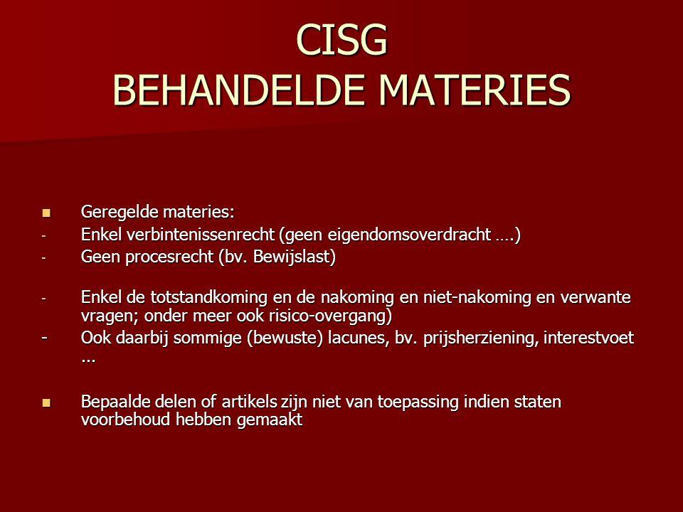 CISG BEHANDELDE MATERIES Geregelde materies: Geregelde materies: - Enkel verbintenissenrecht (geen eigendomsoverdracht ….) - Geen procesrecht (bv.