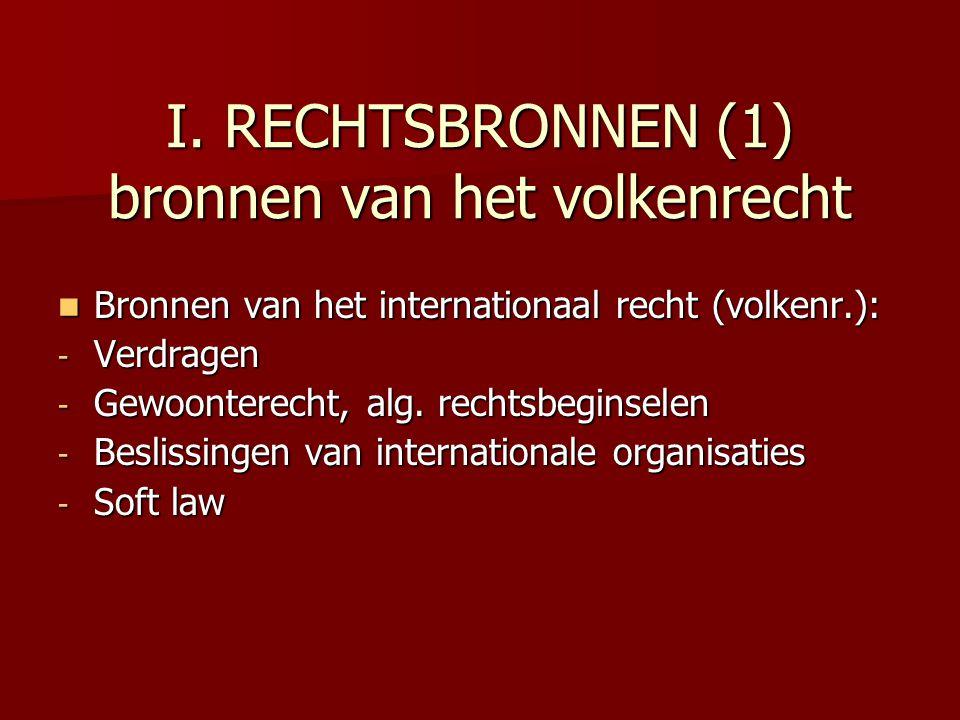 I. RECHTSBRONNEN (1) bronnen van het volkenrecht Bronnen van het internationaal recht (volkenr.): Bronnen van het internationaal recht (volkenr.): - V