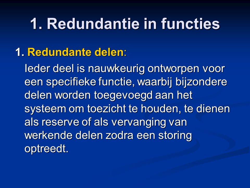 1. Redundantie in functies 1. Redundante delen: Ieder deel is nauwkeurig ontworpen voor een specifieke functie, waarbij bijzondere delen worden toegev