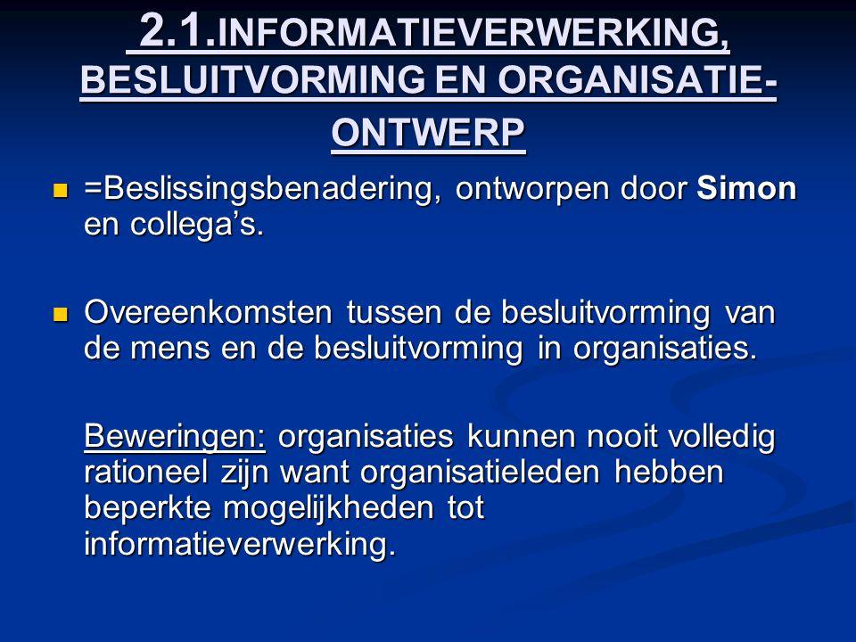 2.1. INFORMATIEVERWERKING, BESLUITVORMING EN ORGANISATIE- ONTWERP 2.1. INFORMATIEVERWERKING, BESLUITVORMING EN ORGANISATIE- ONTWERP =Beslissingsbenade