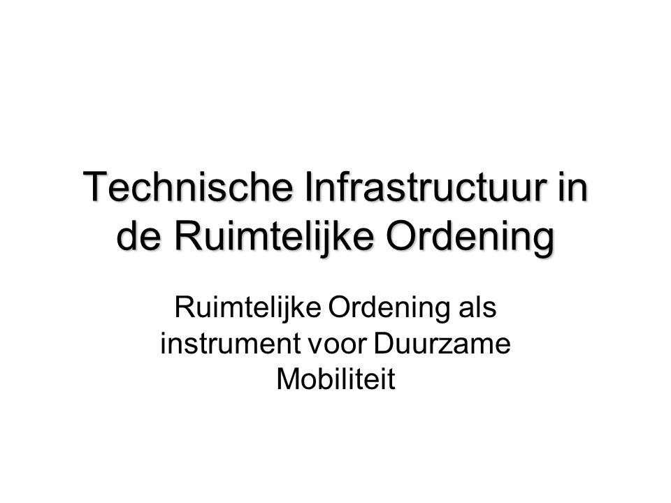Technische Infrastructuur in de Ruimtelijke Ordening Ruimtelijke Ordening als instrument voor Duurzame Mobiliteit