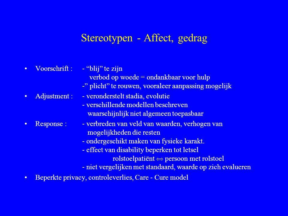 """Stereotypen - Affect, gedrag Voorschrift : - """"blij"""" te zijn verbod op woede = ondankbaar voor hulp -"""" plicht"""" te rouwen, vooraleer aanpassing mogelijk"""