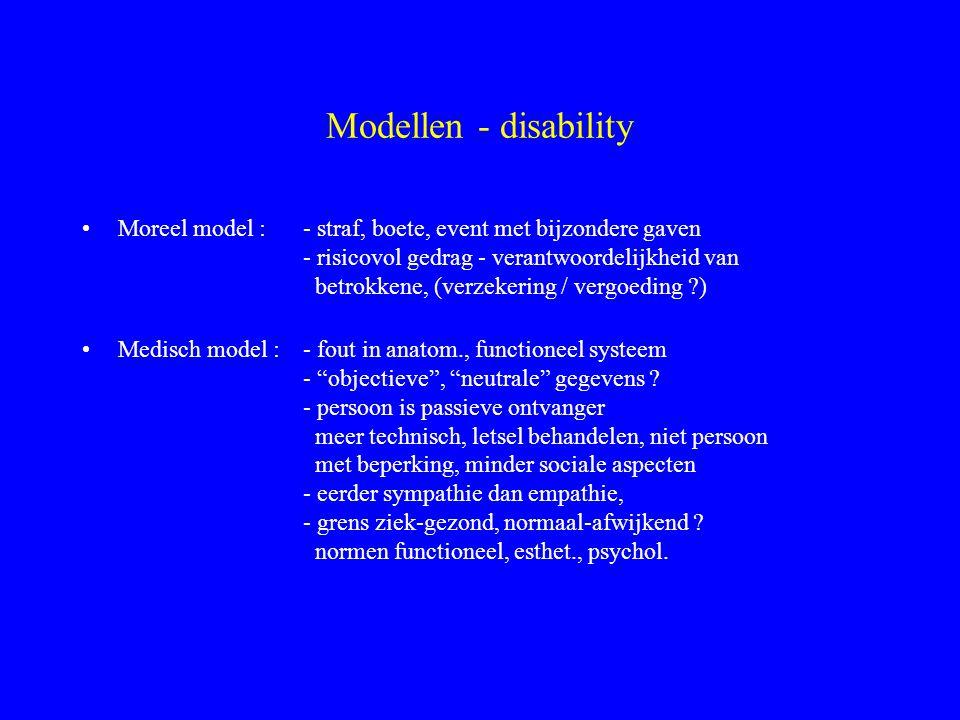 Modellen - disability Moreel model :- straf, boete, event met bijzondere gaven - risicovol gedrag - verantwoordelijkheid van betrokkene, (verzekering