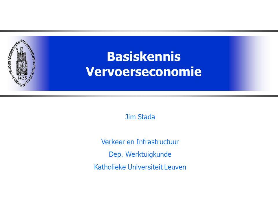Basiskennis Vervoerseconomie Jim Stada Verkeer en Infrastructuur Dep. Werktuigkunde Katholieke Universiteit Leuven