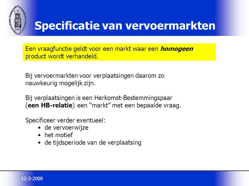 12-3-2009 Specificatie van vervoermarkten Een vraagfunctie geldt voor een markt waar een homogeen product wordt verhandeld. Bij vervoermarkten voor ve
