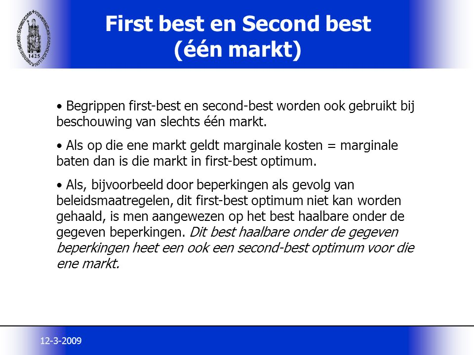 12-3-2009 First best en Second best (één markt) Begrippen first-best en second-best worden ook gebruikt bij beschouwing van slechts één markt. Als op