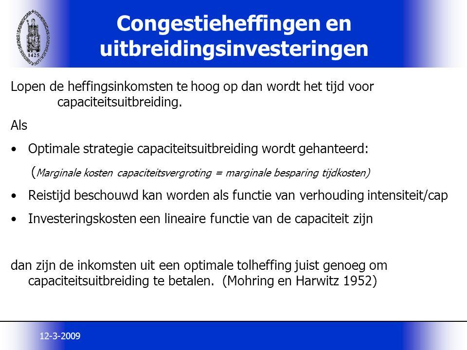 12-3-2009 Congestieheffingen en uitbreidingsinvesteringen Lopen de heffingsinkomsten te hoog op dan wordt het tijd voor capaciteitsuitbreiding. Als Op