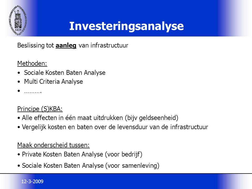 12-3-2009 Investeringsanalyse Beslissing tot aanleg van infrastructuur Methoden: Sociale Kosten Baten Analyse Multi Criteria Analyse ………. Principe (S)