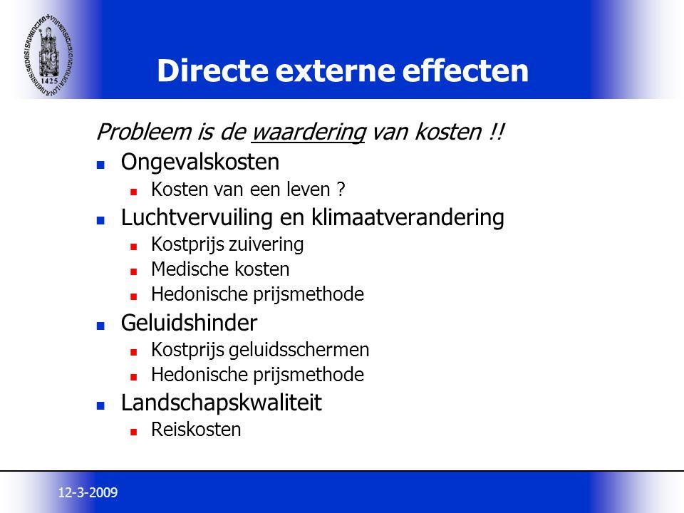 12-3-2009 Directe externe effecten Probleem is de waardering van kosten !! Ongevalskosten Kosten van een leven ? Luchtvervuiling en klimaatverandering