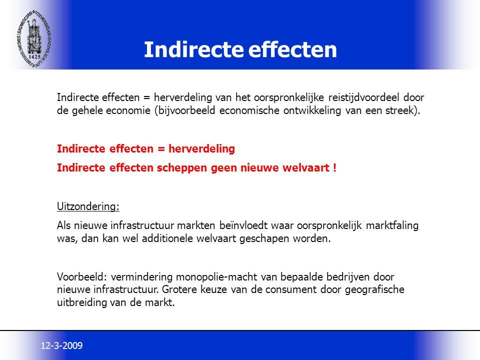 12-3-2009 Indirecte effecten Indirecte effecten = herverdeling van het oorspronkelijke reistijdvoordeel door de gehele economie (bijvoorbeeld economis