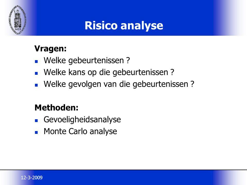 12-3-2009 Risico analyse Vragen: Welke gebeurtenissen ? Welke kans op die gebeurtenissen ? Welke gevolgen van die gebeurtenissen ? Methoden: Gevoeligh