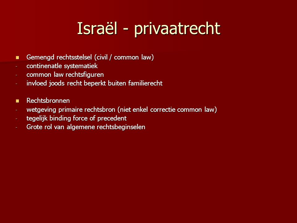 Israël - privaatrecht Gemengd rechtsstelsel (civil / common law) Gemengd rechtsstelsel (civil / common law) - continenatle systematiek - common law re