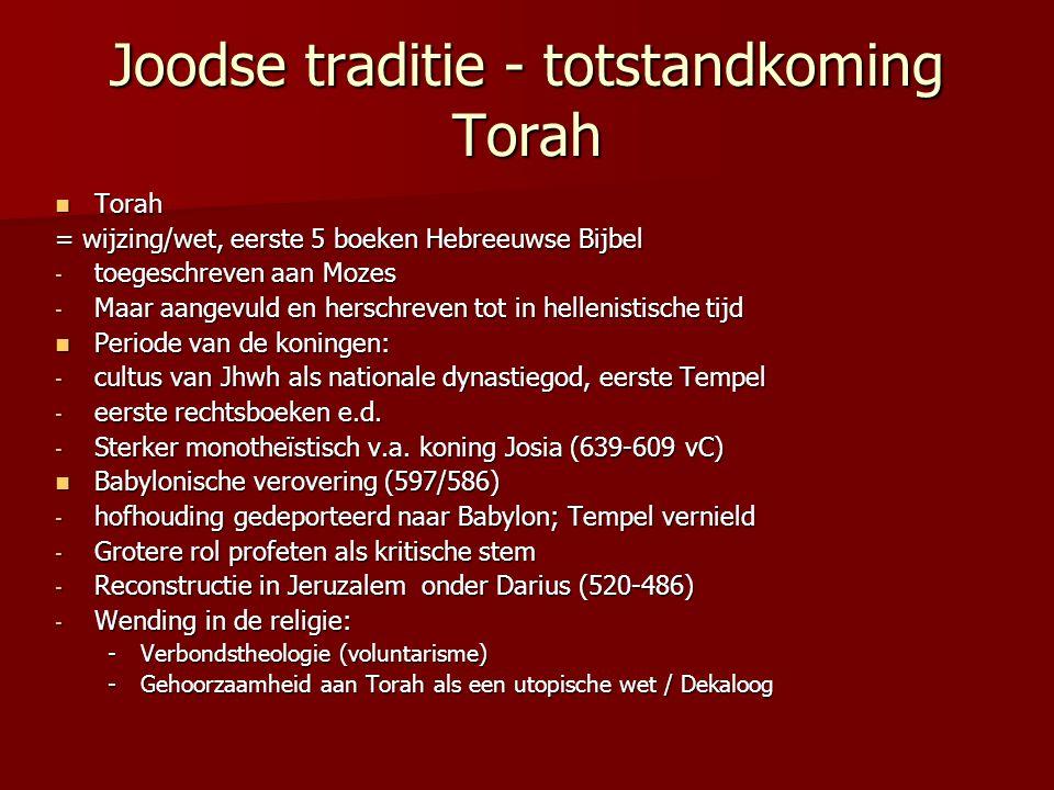 Joodse traditie - totstandkoming Torah Torah Torah = wijzing/wet, eerste 5 boeken Hebreeuwse Bijbel - toegeschreven aan Mozes - Maar aangevuld en herschreven tot in hellenistische tijd Periode van de koningen: Periode van de koningen: - cultus van Jhwh als nationale dynastiegod, eerste Tempel - eerste rechtsboeken e.d.