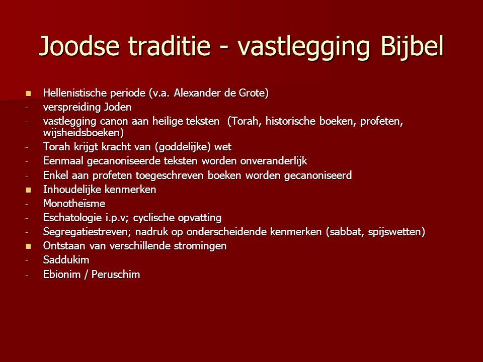Joodse traditie - vastlegging Bijbel Hellenistische periode (v.a. Alexander de Grote) Hellenistische periode (v.a. Alexander de Grote) - verspreiding