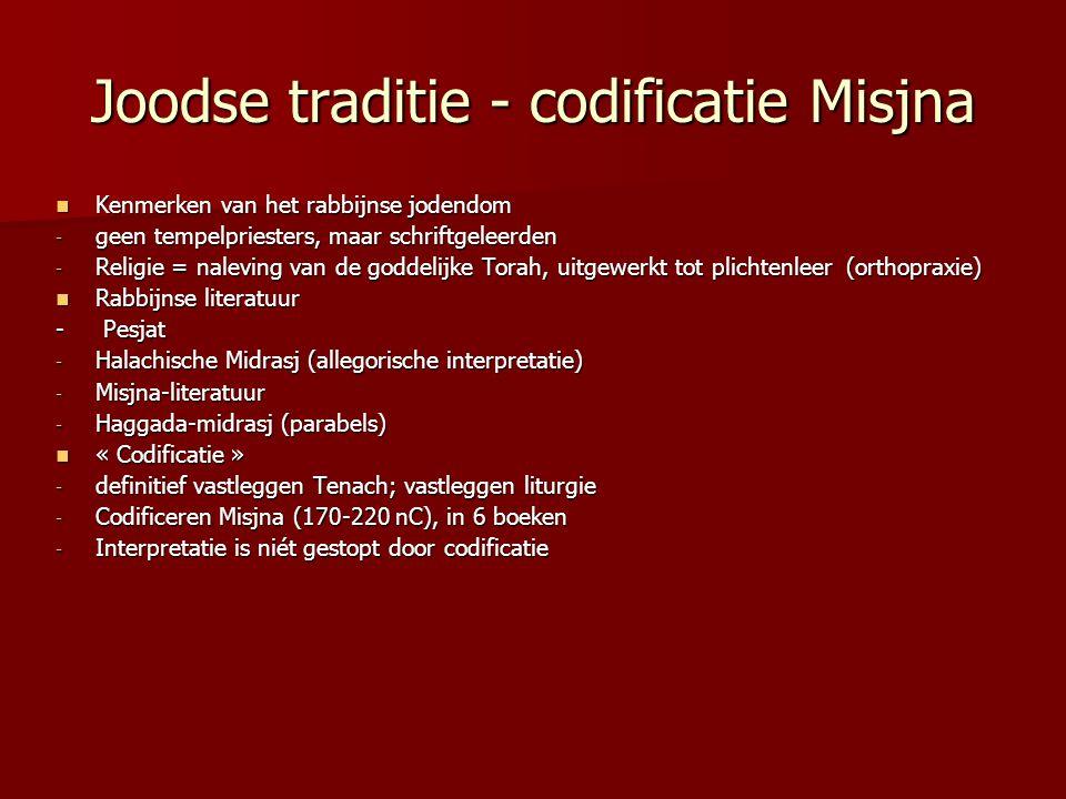 Joodse traditie - codificatie Misjna Kenmerken van het rabbijnse jodendom Kenmerken van het rabbijnse jodendom - geen tempelpriesters, maar schriftgel