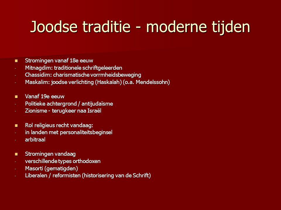 Joodse traditie - moderne tijden Stromingen vanaf 18e eeuw Stromingen vanaf 18e eeuw - Mitnagdim: traditionele schriftgeleerden - Chassidim: charismat
