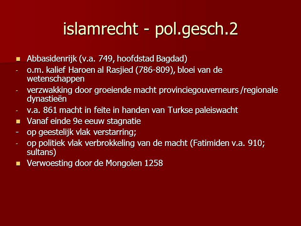 islamrecht - pol.gesch.2 Abbasidenrijk (v.a. 749, hoofdstad Bagdad) Abbasidenrijk (v.a. 749, hoofdstad Bagdad) - o.m. kalief Haroen al Rasjied (786-80