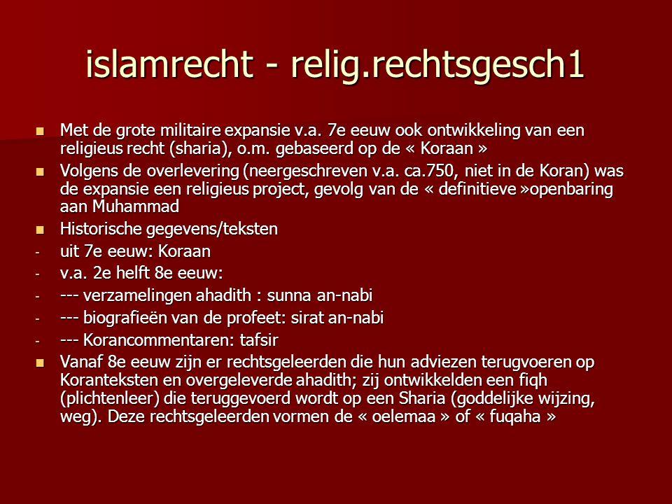 islamrecht - relig.rechtsgesch1 Met de grote militaire expansie v.a. 7e eeuw ook ontwikkeling van een religieus recht (sharia), o.m. gebaseerd op de «