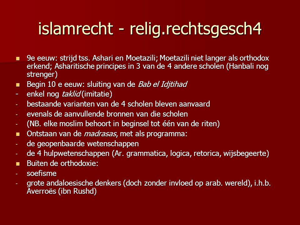 islamrecht - relig.rechtsgesch4 9e eeuw: strijd tss. Ashari en Moetazili; Moetazili niet langer als orthodox erkend; Asharitische principes in 3 van d