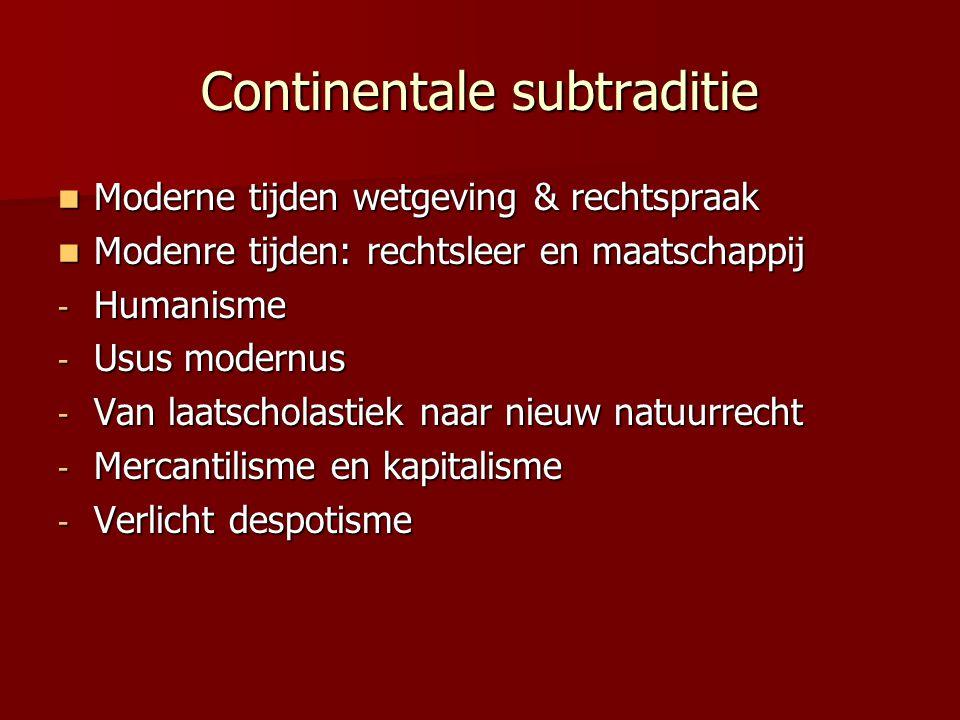 Continentale subtraditie Moderne tijden wetgeving & rechtspraak Moderne tijden wetgeving & rechtspraak Modenre tijden: rechtsleer en maatschappij Modenre tijden: rechtsleer en maatschappij - Humanisme - Usus modernus - Van laatscholastiek naar nieuw natuurrecht - Mercantilisme en kapitalisme - Verlicht despotisme