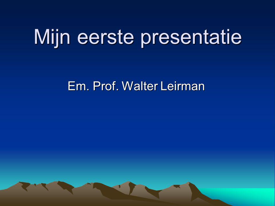 Mijn eerste presentatie Em. Prof. Walter Leirman